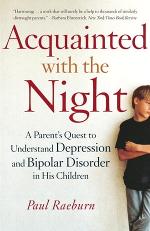 Acquainted with the Night A Parent's Quest to Understand Depression and Bipolar Disorder in His Children