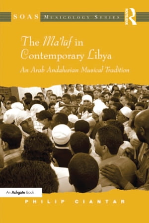 The Ma'luf in Contemporary Libya An Arab Andalusian Musical Tradition