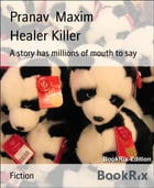 Healer Killer: A story has millions of mouth to say by Pranav Maxim