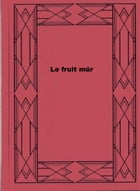 Le fruit mûr by Delly