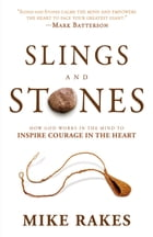 Slings and Stones: How God Works in the Mind to Inspire Courage in the Heart by Mike Rakes