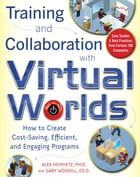 Training and Collaboration with Virtual Worlds: How to Create Cost-Saving, Efficient and Engaging…