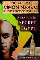 The Acts of Simon Magus: A Search in Secret Egypt by Glendenning Cram