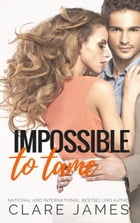 Impossible to Tame: Impossible Love, #5 by Clare James