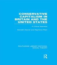 Conservative Capitalism in Britain and the United States (RLE Social Theory): A Critical Appraisal