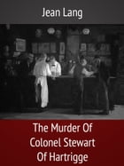 The Murder Of Colonel Stewart Of Hartrigge by Jean Lang