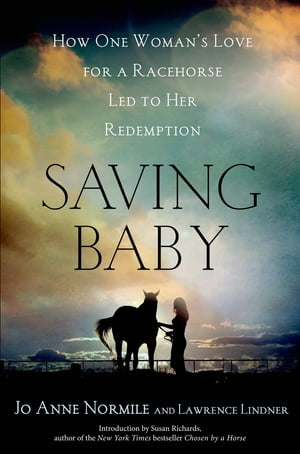 Saving Baby How One Woman's Love for a Racehorse Led to Her Redemption