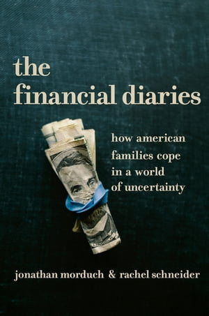 The Financial Diaries How American Families Cope in a World of Uncertainty