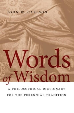 Book Words of Wisdom: A Philosophical Dictionary for the Perennial Tradition by Carlson, John W.