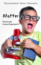Matter: Third Grade Science Experiments by Thomas Bell