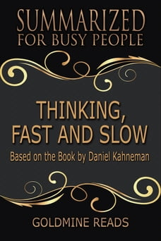 Summary: Thinking, Fast and Slow - Summarized for Busy People: Based on the Book by Daniel Kahneman