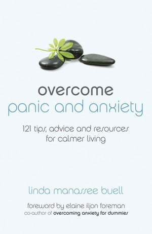 Overcome Panic and Anxiety 121 tips,  advice and resources for calmer living