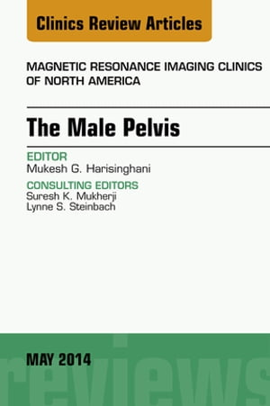 MRI of the Male Pelvis,  An Issue of Magnetic Resonance Imaging Clinics of North America,