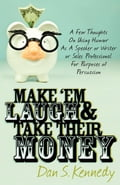 Make 'Em Laugh & Take Their Money: A Few Thoughts On Using Humor As A Speaker or Writer or Sales Professional For Purposes of Persuasion 335dbb02-d183-4f47-a329-c4c5ef030fe3