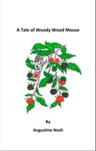 A Tale of Woody Wood Mouse by Augustine Nash