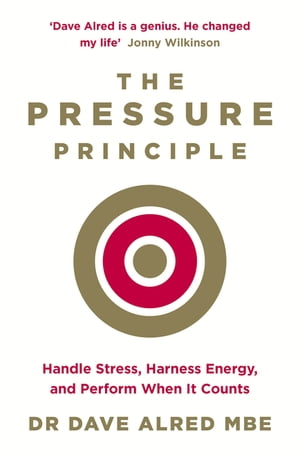 The Pressure Principle Handle Stress,  Harness Energy,  and Perform When It Counts