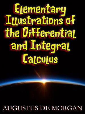Elementary Illustrations of the Differential and Integral Calculus (Illustrated)