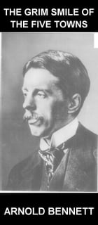 The Grim Smile of the Five Towns [avec Glossaire en Français] by Arnold Bennett