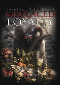Misplaced Loyalty: (Crumbs from the Table of the Beast)
