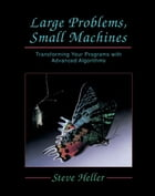 Large Problems, Small Machines: Transforming Your Programs with Advanced Algorithms