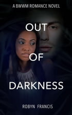 Out Of Darkness: BWWM Romance Novel by Robyn Francis