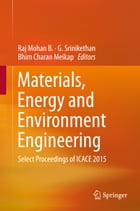 Materials, Energy and Environment Engineering: Select Proceedings of ICACE 2015 by Raj Mohan B.