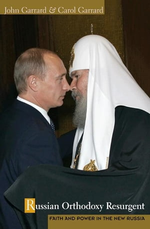 Russian Orthodoxy Resurgent Faith and Power in the New Russia