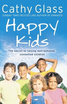 Book Happy Kids: The Secrets to Raising Well-Behaved, Contented Children by Cathy Glass