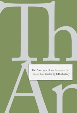 Book The American Illness: Essays on the Rule of Law by F. H. Buckley