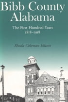 Bibb County, Alabama: The First Hundred Years by Rhoda C. Ellison
