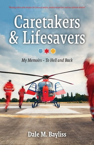 Caretakers and Lifesavers: My Memoirs by Dale M. Bayliss