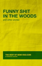 Funny Shit in the Woods and Other Stories: The Best of Semi-Rad.com by Brendan Leonard