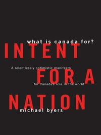 Intent For A Nation: What is Canada For: A Relentlessly Optimistic Manifesto for Canada's Role in…