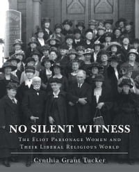 No Silent Witness: The Eliot Parsonage Women and Their Liberal Religious World