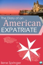 The Diary of an American Expatriate: I Came, I Saw, I Panicked by Ilene Springer