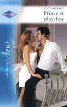 Prince et play-boy (Harlequin Azur) by Lucy Monroe