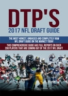 DTP's 2017 NFL Draft Guide: The Most Honest, Unbiased and Completely Raw NFL Draft Guide on the Market Today by Daniel Parlegreco