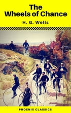 The Wheels of Chance (Phoenix Classics) by H. G. Wells