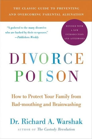 Divorce Poison New and Updated Edition How to Protect Your Family from Bad-mouthing and Brainwashing