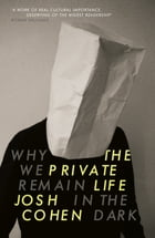 The Private Life: Why We Remain in the Dark by Josh Cohen