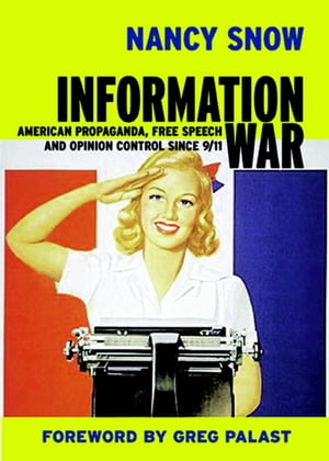 Information War American Propaganda,  Free Speech and Opinion Control Since 9-11