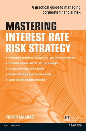 Mastering Interest Rate Risk Strategy A practical guide to managing corporate financial risk