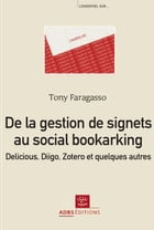 De la gestion de signets au social bookmarking : Delicious, Diigo, Zotero et quelques autres by Tony Faragasso