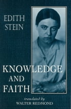 Knowledge and Faith (The Collected Works of Edith Stein, vol. 8) by Edith Stein
