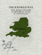 The Icknield Way: The Story of England After the Romans Left (412 AD - 460 AD) by N. Beetham Stark