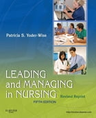Leading and Managing in Nursing - Revised Reprint - E-Book by Patricia S. Yoder-Wise, RN, EdD, NEA-BC, ANEF, FAAN