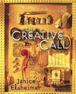Book The Creative Call: An Artist's Response to the Way of the Spirit by Janice Elsheimer
