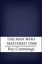 The Man who Mastered Time by Ray Cummings