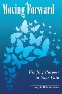 Moving Forward: Finding Purpose in Your Pain