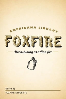 Book Moonshining as a Fine Art: The Foxfire Americana Library (1) by Foxfire Fund, Inc.